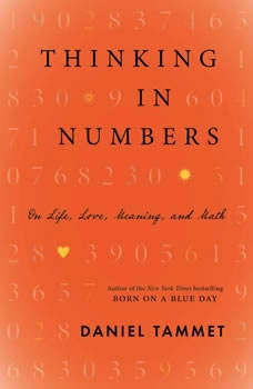 Thinking In Numbers: On Life, Love, Meaning, and Math, Daniel Tammet
