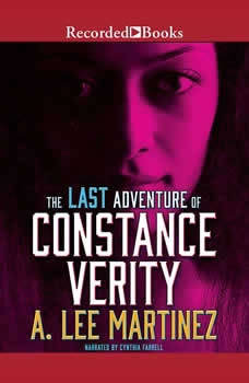 The Last Adventure of Constance Verity, A. Lee Martinez