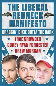 The Liberal Redneck Manifesto: Draggin' Dixie Outta the Dark, Trae Crowder