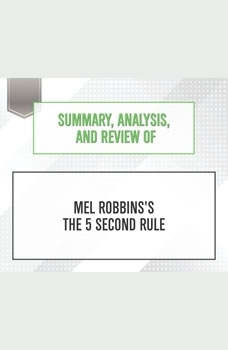 Summary, Analysis, and Review of Mel Robbins's The 5 Second Rule, Start Publishing Notes