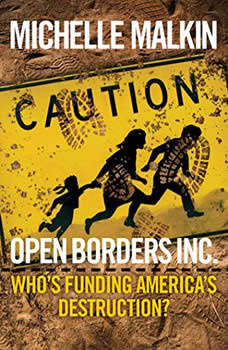 Open Borders, Inc.: Who's Funding America's Destruction?, Michelle Malkin
