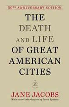 The Death and Life of Great American Cities (50th Anniversary Edition), Jane Jacobs