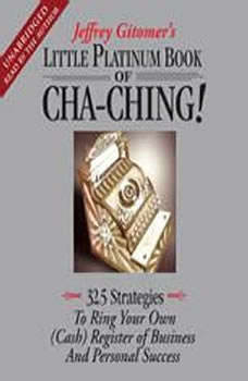 The Little Platinum Book of Cha-Ching: 32.5 Strategies to Ring Your Own (Cash) Register in Business and Personal Success, Jeffrey Gitomer