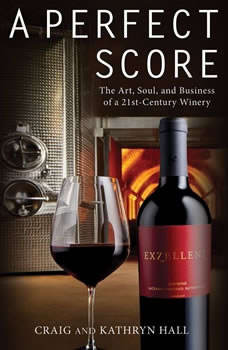 A Perfect Score: The Art, Soul, and Business of a 21st-Century Winery The Art, Soul, and Business of a 21st-Century Winery, Kathryn Hall