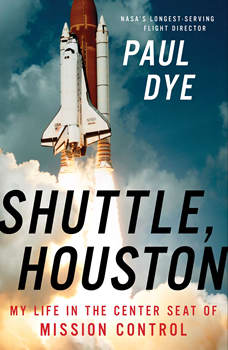 Shuttle, Houston: My Life in the Center Seat of Mission Control, Paul Dye