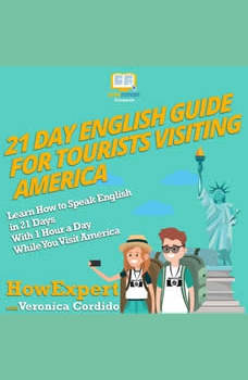 21 Day English Guide for Tourists Visiting America: Learn How to Speak English in 21 Days With 1 Hour a Day While You Visit America, HowExpert