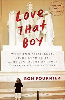 Love that Boy: What Two Presidents, Eight Road Trips, and My Son Taught Me About a Parents Expectations, Ron Fournier