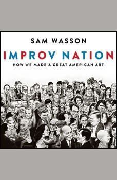 Improv Nation: How We Made a Great American Art, Sam Wasson
