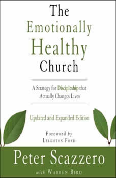 The Emotionally Healthy Church, Updated and Expanded Edition: A Strategy for Discipleship That Actually Changes Lives A Strategy for Discipleship That Actually Changes Lives, Peter Scazzero