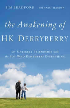 The Awakening of HK Derryberry: My Unlikely Friendship with the Boy Who Remembers Everything, Andy Hardin