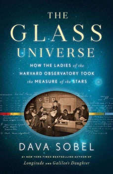The Glass Universe: How the Ladies of the Harvard Observatory Took the Measure of the Stars, Dava Sobel