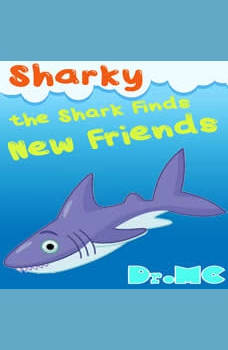 Sharky the Shark Finds New Friends: Animals Book For Kids, Dr. MC