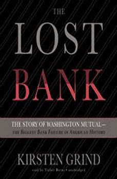 The Lost Bank: The Story of Washington Mutualthe Biggest Bank Failure in American History, Kirsten Grind