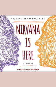 Nirvana is Here: A Novel, Aaron Hamburger