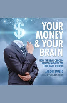 Your Money and Your Brain: How the New Science of Neuroeconomics Can Help Make You Rich, Jason Zweig