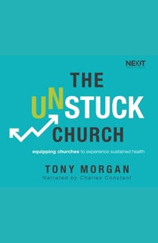 Unstuck Church, The: Equipping Churches to Experience Sustained Health, Tony Morgan
