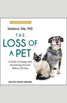 The Loss of a Pet: A Guide to Coping with the Grieving Process When a Pet Dies: 4th edition, PhD Sife
