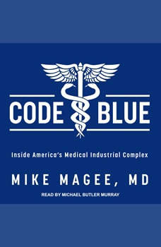 Code Blue: Inside America's Medical Industrial Complex, MD Magee