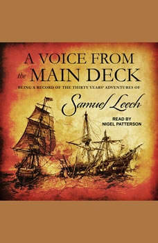 A Voice from the Main Deck: Being a Record of the Thirty Years' Adventures of Samuel Leech Being a Record of the Thirty Years' Adventures of Samuel Leech, Samuel Leech
