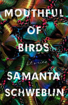Mouthful of Birds: Stories Stories, Samanta Schweblin