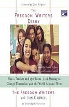 The Freedom Writers Diary: How a Teacher and 150 Teens Used Writing to Change Themselves and the World Around Them, Erin Gruwell