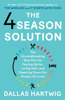 The 4 Season Solution: A Groundbreaking New Plan for Feeling Better, Living Well, and Powering Down Our Always-On Lives, Dallas Hartwig