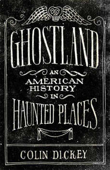 Ghostland: An American History in Haunted Places, Colin Dickey