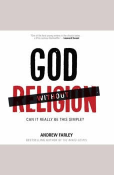 God without Religion: Can It Really Be This Simple? Can It Really Be This Simple?, Andrew Farley