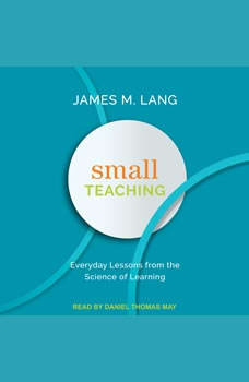 Small Teaching: Everyday Lessons from the Science of Learning, James M. Lang