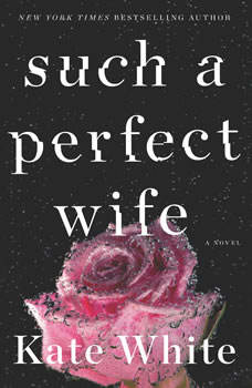 Such a Perfect Wife: A Novel, Kate White