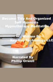 Become Tidy And Organized Self Hypnosis Hypnotherapy Meditation, Key Guy Technology LLC