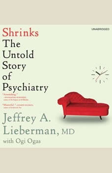 Shrinks: The Untold Story of Psychiatry The Untold Story of Psychiatry, Jeffrey A. Lieberman