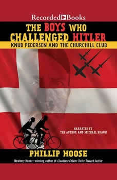 The Boys Who Challenged Hitler: Knud Pedersen and the Churchill Club, Phillip Hoose