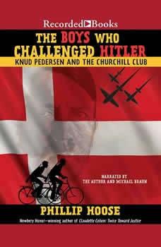 The Boys Who Challenged Hitler: Knud Pedersen and the Churchill Club Knud Pedersen and the Churchill Club, Phillip Hoose