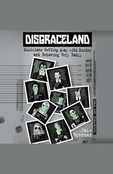 Disgraceland: Musicians Getting Away with Murder and Behaving Very Badly, Jake Brennan