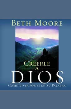 Creerle A Dios (Believing God): Como Vivir Por Fe En Su Palabra, Beth Moore