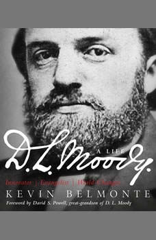 D.L. Moody - A Life: Innovator, Evangelist, World Changer, Kevin Belmonte