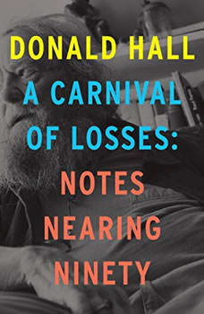 A Carnival of Losses: Notes Nearing Ninety, Donald Hall