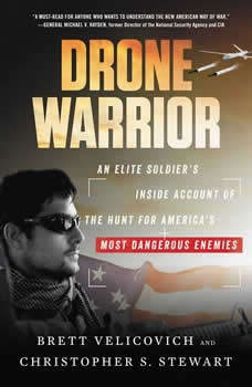 Drone Warrior: An Elite Soldier's Inside Account of the Hunt for America's Most Dangerous Enemies, Brett Velicovich