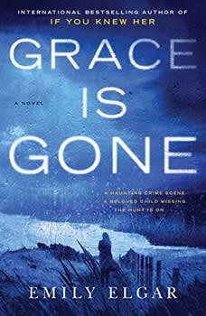 Grace Is Gone: A Novel, Emily Elgar