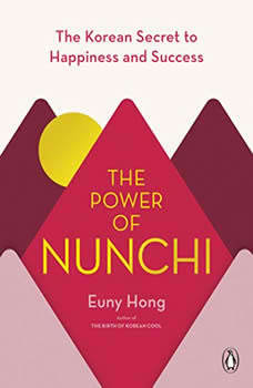 The Power of Nunchi: The Korean Secret to Happiness and Success, Euny Hong