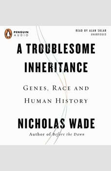A Troublesome Inheritance: Genes, Race, and Human History, Nicholas Wade