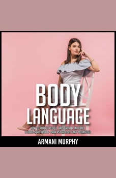 Body Language: How to Analyze People, Have Greater Influence & Speed-Read People - Dark Psychology & NLP Techniques, Armani Murphy