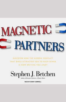 Magnetic Partners: Discover How the Hidden Conflict That Once Attracted You to Each Other Is Now Driving You Apart Discover How the Hidden Conflict That Once Attracted You to Each Other Is Now Driving You Apart, Stephen J. Betchen