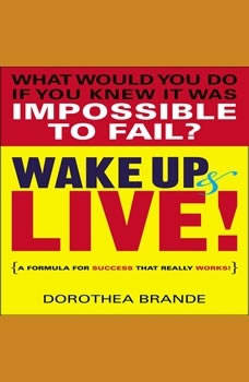 Wake Up and Live!, Dorothea Brande