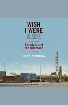 Wish I Were Here: Boredom and the Interface, Mark Kingwell