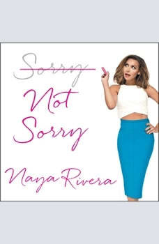Sorry Not Sorry: Dreams, Mistakes, and Growing Up, Naya Rivera