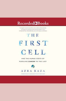 The First Cell: And the Human Costs of Pursuing Cancer to the Last, Azra Raza