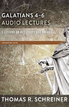 Galatians 4-6: Audio Lectures: Lessons on Literary Context, Structure, Exegesis, and Interpretation, Thomas R. Schreiner