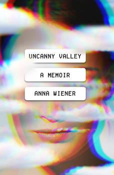 Uncanny Valley: A Memoir, Anna Wiener